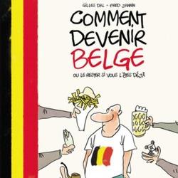 Comment devenir belge ou le rester si vous l'êtes déjà / Gilles Dal & Fred Jannin