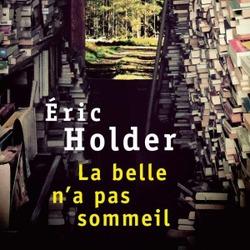 La belle n'a pas sommeil / Éric Holder