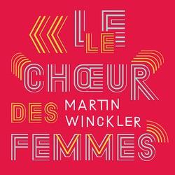 Le chœur des femmes / Martin Winckler