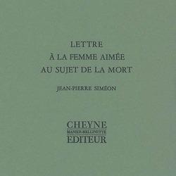 Lettre à la femme aimée au sujet de la mort / Jean-Pierre Siméon