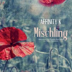 Mischling / Affinity K.